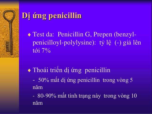 Dị ứng penicillin  Test da: Penicillin G, Prepen (benzyl- penicilloyl-polylysine): tỷ lệ (-) giả lên tới 7%  Thoái triển...