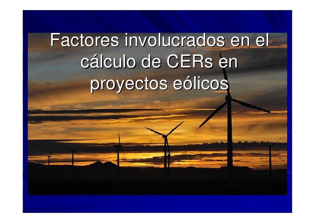 Factores involucrados en el    cálculo de CERs en      proyectos eólicos
