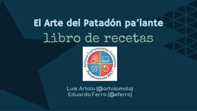 Luis Artola (@artolamola) Eduardo Ferro (@eferro) libro de recetas El Arte del Patadón pa'lante
