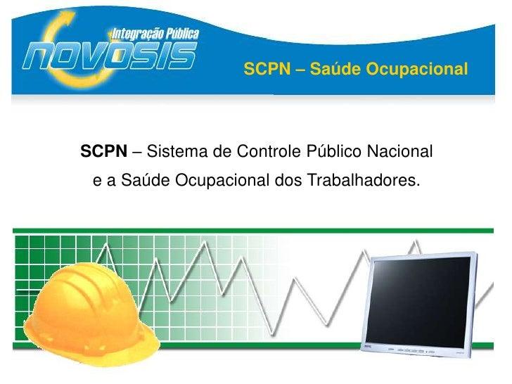 SCPN – Saúde OcupacionalSCPN – Sistema de Controle Público Nacional e a Saúde Ocupacional dos Trabalhadores.