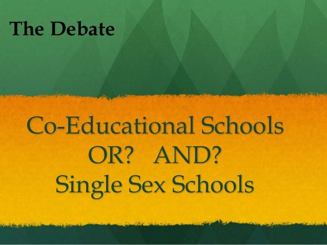 single sex versus co ed Single-sex education refers most generally to education at the elementary single-sex versus coeducation schooling: a systematic review.