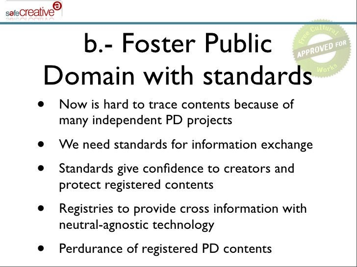 b.- Foster Public Domain with standards •   Now is hard to trace contents because of     many independent PD projects •   ...