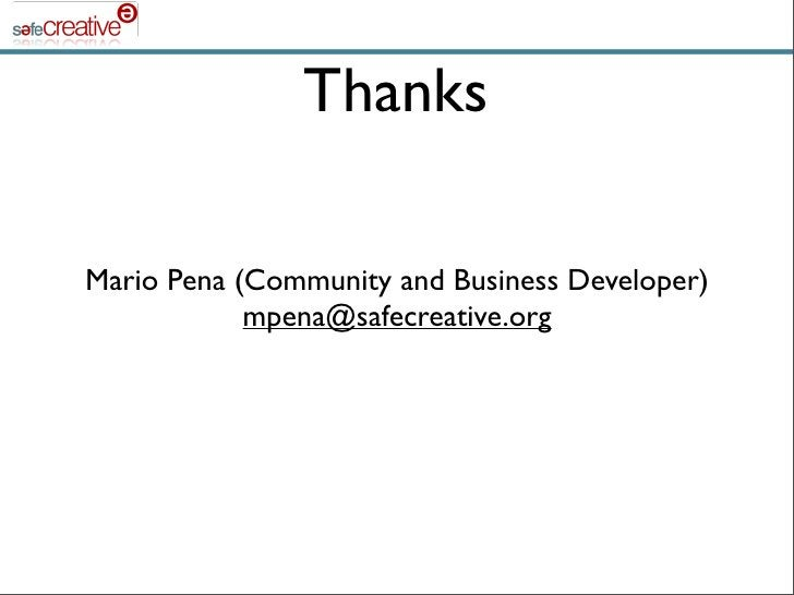 Thanks  Mario Pena (Community and Business Developer)             mpena@safecreative.org
