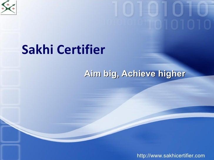 Sakhi Certifier Aim big, Achieve higher http://www.sakhicertifier.com