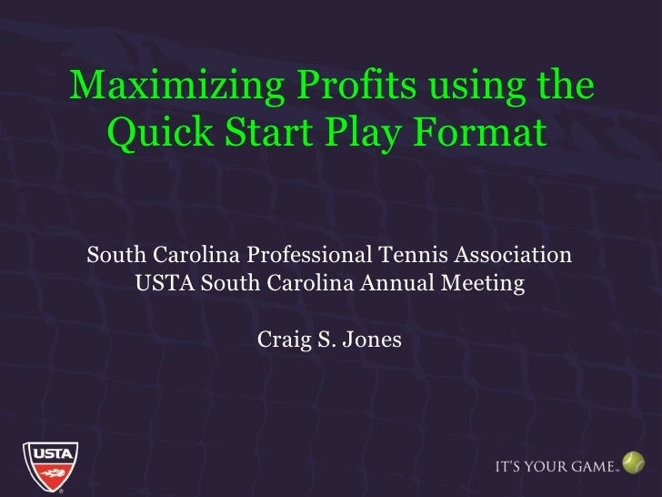 Maximizing Profits using the Quick Start Play Format   South Carolina Professional Tennis Association USTA South Carolina ...