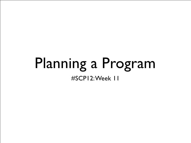 Planning a Program     #SCP12: Week 11