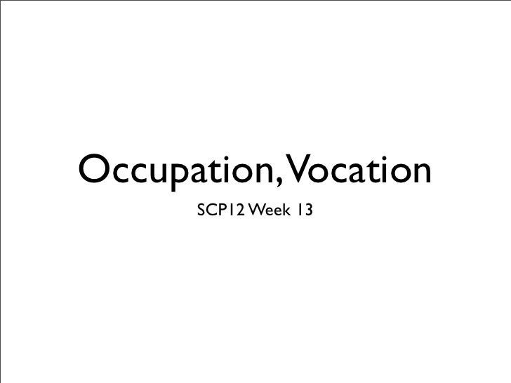 Occupation,Vocation      SCP12 Week 13