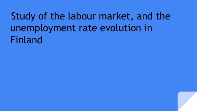 Study of the labour market, and the unemployment rate evolution in Finland