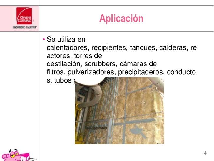 Aplicación<br />Se utiliza en calentadores, recipientes, tanques, calderas, reactores, torres de destilación, scrubbers, c...