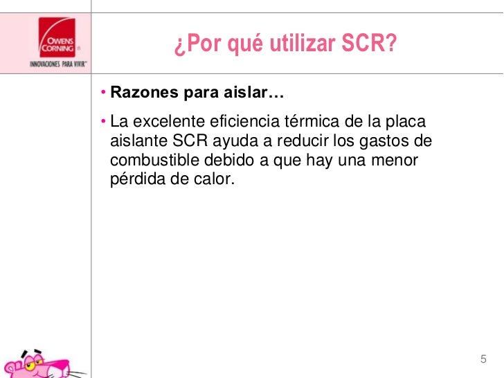 ¿Por qué utilizar SCR?<br />Razones para aislar…<br />La excelente eficiencia térmica de la placa aislante SCR ayuda a red...