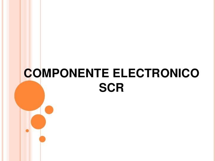 COMPONENTE ELECTRONICO         SCR