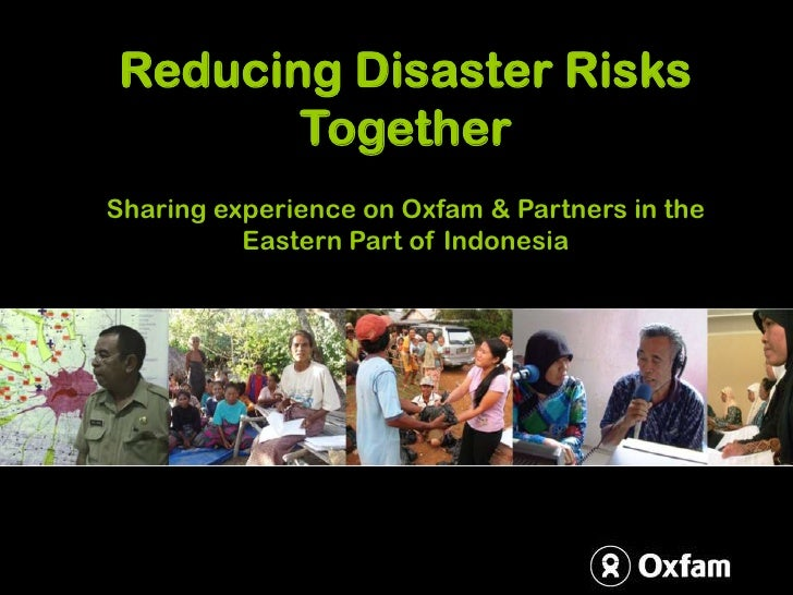Reducing Disaster Risks        Together Sharing experience on Oxfam & Partners in the           Eastern Part of Indonesia