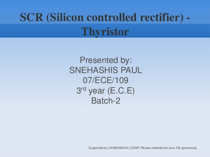 SCR (Silicon controlled rectifier) - Thyristor<br />Presented by:<br />SNEHASHIS PAUL<br />07/ECE/109<br />3rd year (E.C.E...