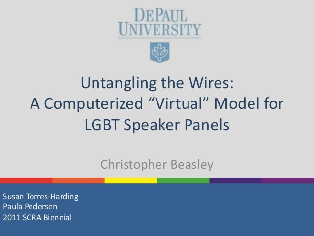 """Untangling the Wires: A Computerized """"Virtual"""" Model for LGBT Speaker Panels Christopher Beasley Susan Torres-Harding Paul..."""