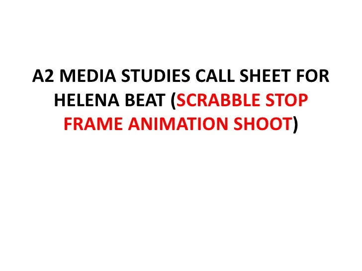 A2 MEDIA STUDIES CALL SHEET FOR  HELENA BEAT (SCRABBLE STOP   FRAME ANIMATION SHOOT)