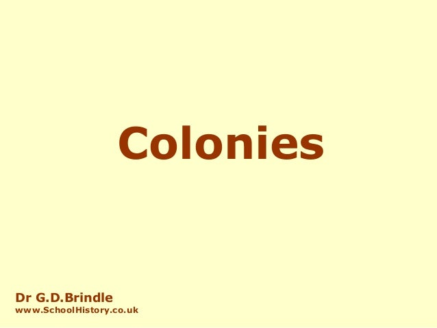 ColoniesDr G.D.Brindlewww.SchoolHistory.co.uk