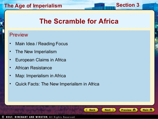 The Age of Imperialism Section 3Preview• Main Idea / Reading Focus• The New Imperialism• European Claims in Africa• Africa...