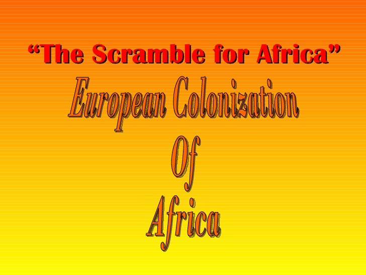 "European Colonization  Of Africa "" The Scramble for Africa"""