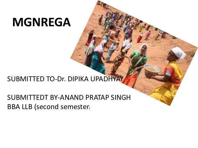 MGNREGA SUBMITTED TO-Dr. DIPIKA UPADHYAY SUBMITTEDT BY-ANAND PRATAP SINGH BBA LLB (second semester)