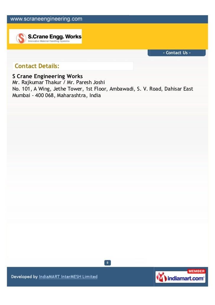 - Contact Us -Contact Details:S Crane Engineering WorksMr. Rajkumar Thakur / Mr. Paresh JoshiNo. 101, A Wing, Jethe Tower,...