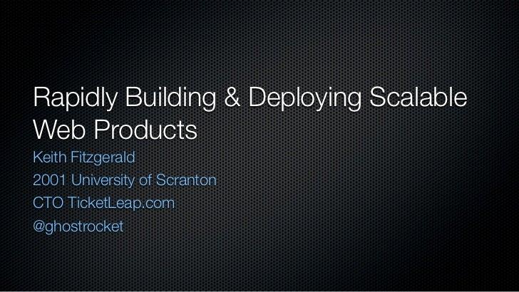 Rapidly Building & Deploying ScalableWeb ProductsKeith Fitzgerald2001 University of ScrantonCTO TicketLeap.com@ghostrocket