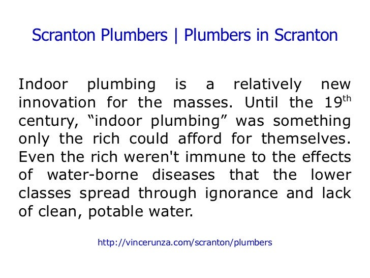Scranton Plumbers | Plumbers in Scranton Indoor plumbing is a relatively new innovation for the masses. Until the 19 th  c...