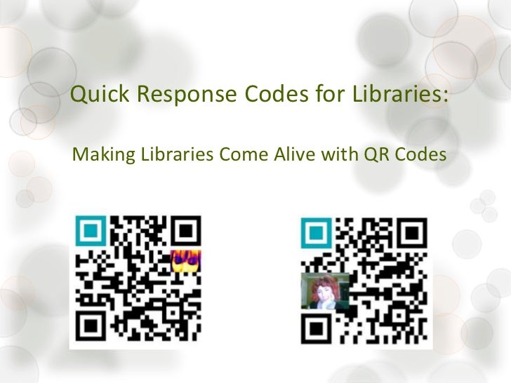 Quick Response Codes for Libraries:Making Libraries Come Alive with QR Codes