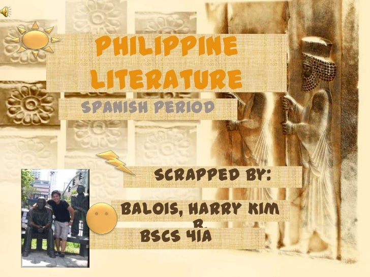 Philippine Literature<br />Spanish Period<br />Scrapped by:<br />Balois, Harry Kim B.<br />BSCS 41A<br />