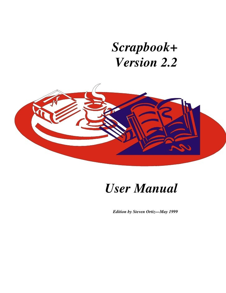 Scrapbook+  Version 2.2     User Manual  Edition by Steven Ortiz—May 1999