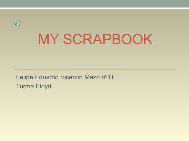 MY SCRAPBOOK Felipe Eduardo Vicentin Mazo nº11 Turma Floyd