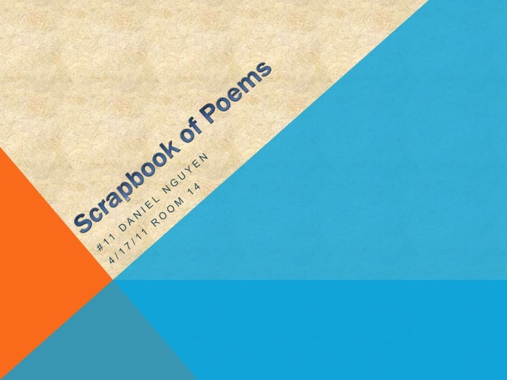Scrapbook of Poems<br />#11 Daniel Nguyen<br />4/17/11 Room 14<br />