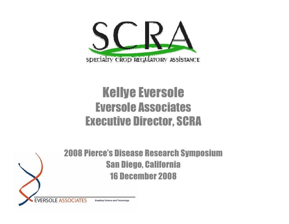 Kellye Eversole        Eversole Associates      Executive Director, SCRA  2008 Pierce's Disease Research Symposium        ...