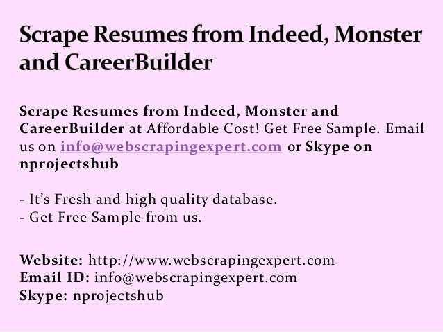 Scrape Resumes From Indeed, Monster And CareerBuilder At Affordable Cost!  Get Free Sample.  Career Builder Resumes