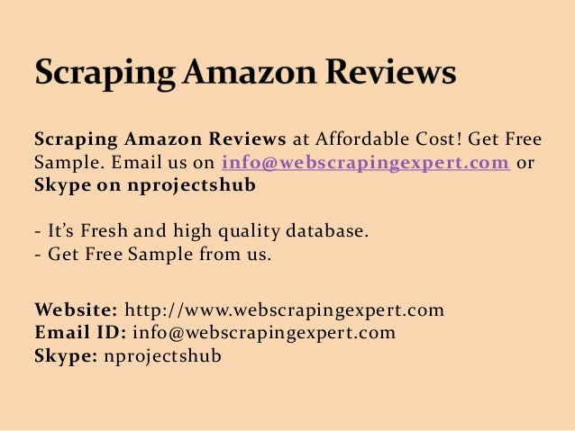 Scraping Amazon Reviews at Affordable Cost! Get Free Sample. Email us on info@webscrapingexpert.com or Skype on nprojectsh...