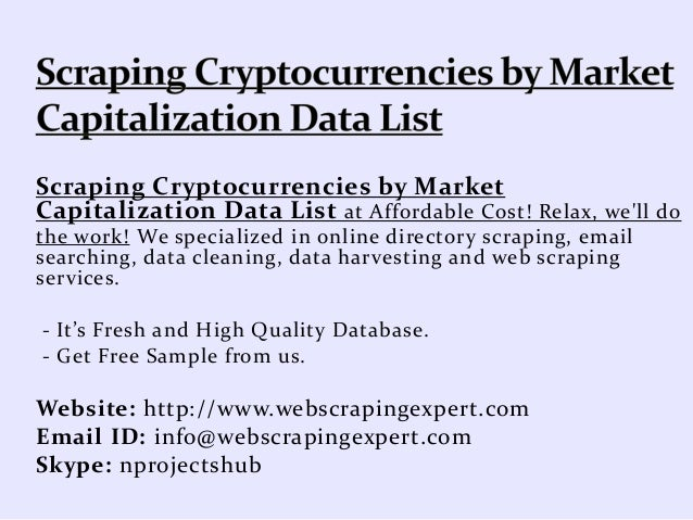 Scraping Cryptocurrencies by Market Capitalization Data List at Affordable Cost! Relax, we'll do the work! We specialized ...