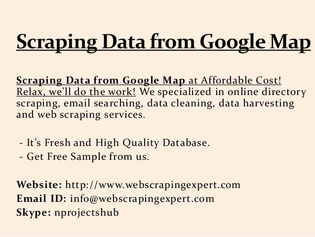 Scraping Data from Google Map at Affordable Cost! Relax, we'll do the work! We specialized in online directory scraping, e...