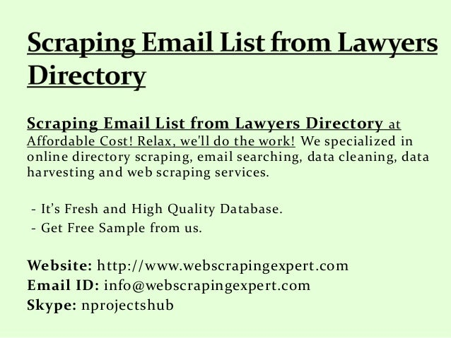 Scraping Email List from Lawyers Directory at Affordable Cost! Relax, we'll do the work! We specialized in online director...