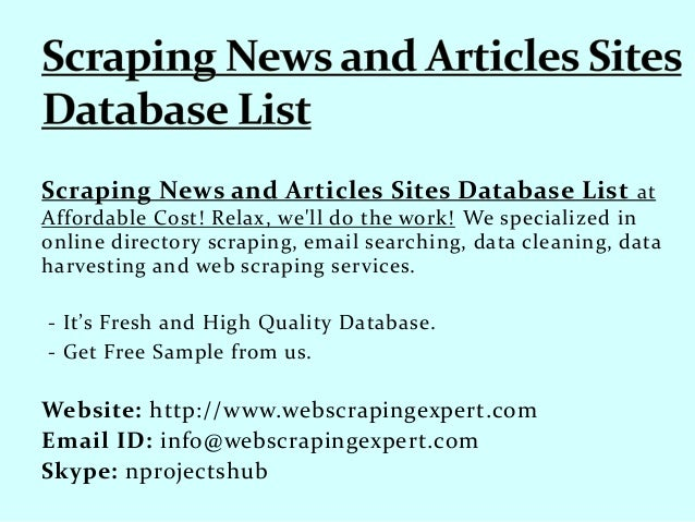 Scraping News and Articles Sites Database List at Affordable Cost! Relax, we'll do the work! We specialized in online dire...