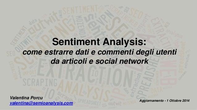 Sentiment Analysis:  come estrarre dati e commenti degli utenti  da articoli e social network  Valentina Porcu  valentina@...