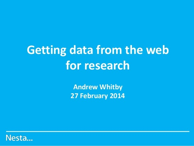 Getting data from the web for research Andrew Whitby 27 February 2014