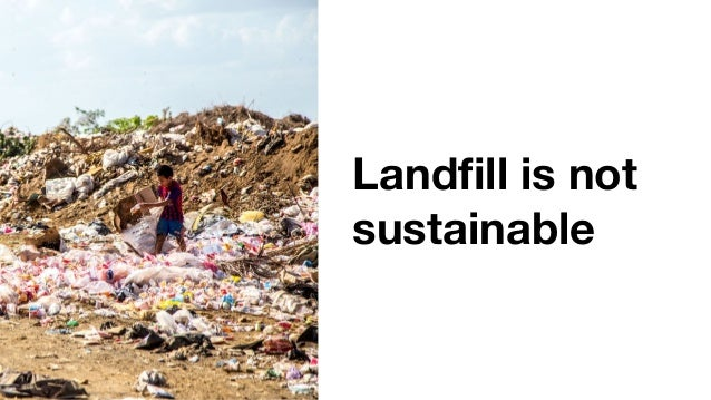 Landfill is not sustainable