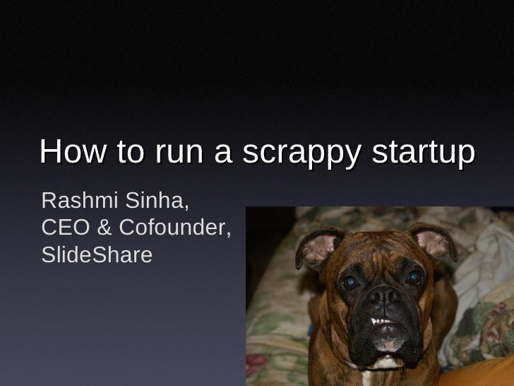 Rashmi Sinha, CEO & Cofounder, SlideShare How to run a scrappy startup