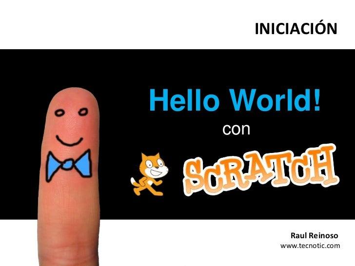 INICIACIÓN<br />HelloWorld!<br />con<br />i<br />Raul Reinoso <br />www.tecnotic.com<br />