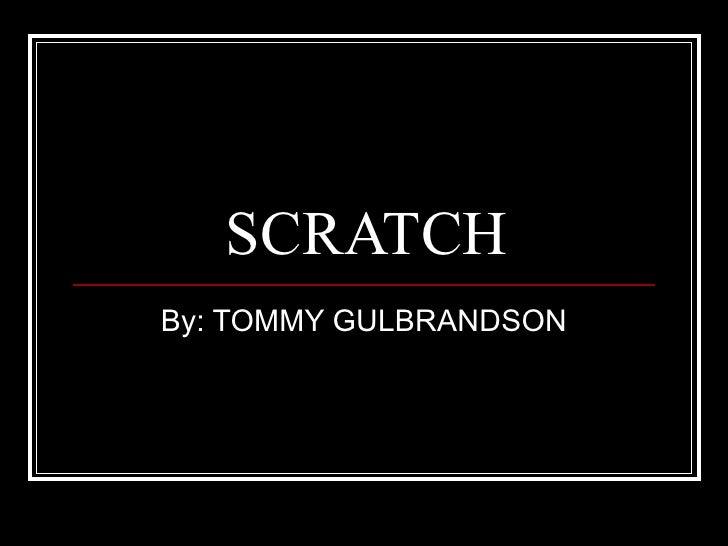 SCRATCH By: TOMMY GULBRANDSON