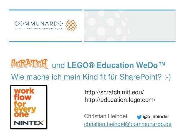 und LEGO® Education WeDo™Wie mache ich mein Kind fit für SharePoint? ;-)                     http://scratch.mit.edu/     ...