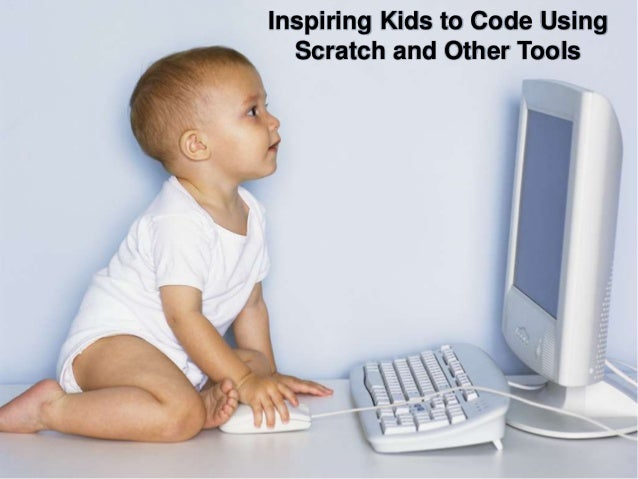 Inspiring Kids to Code Using Scratch and Other Tools
