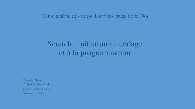 Dans la série des tutos des p'tits trucs de la Doc Scratch : initiation au codage et à la programmation Françoise Grave Pr...