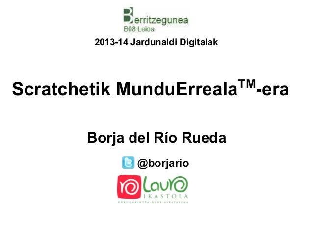 2013-14 Jardunaldi Digitalak  TM  Scratchetik MunduErreala -era Borja del Río Rueda @borjario
