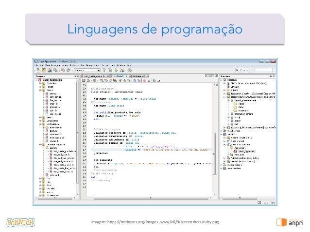 ! Linguagens de programação Imagem:  h)ps://netbeans.org/images_www/v6/9/screenshots/ruby.png