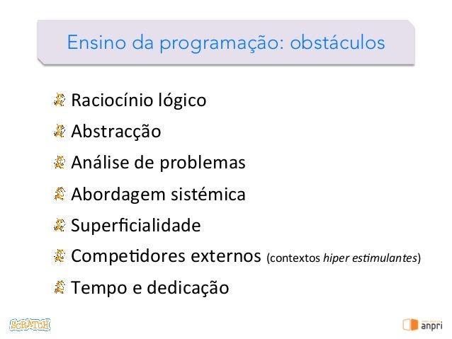 ! ! Raciocínio  lógico   ! Abstracção   ! Análise  de  problemas   ! Abordagem  sistémica   ! Superficialid...